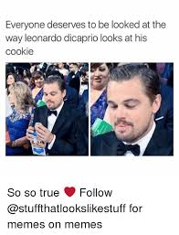 Memes Leonardo Dicaprio - everyone deserves to be looked at the way leonardo dicaprio looks at