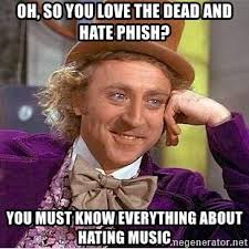 Phish Memes - oh so you love the dead and hate phish you must know everything