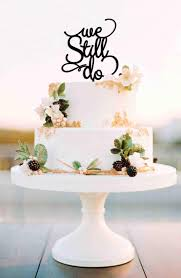 we do cake topper anniversary cake topper we still do cake topper vow renewal cake