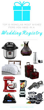 top 10 wedding registry top 10 ironclad most wished items you need in a wedding registry