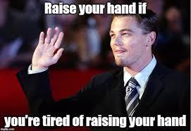 Raising Hand Meme - raise your hand imgflip