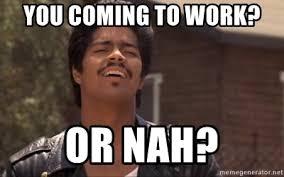 Or Nah Meme - you coming to work or nah bob la bomba meme generator
