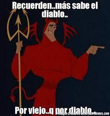 Diablo Meme - recuerden m磧s sabe el diablo por viejo q por diablo meme