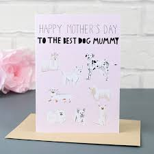 dog mummy u0027 mother u0027s day card greetings cards lisa angel