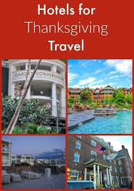 thanksgiving hotel ideas places to travel to for thanksgiving