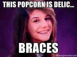 Kid With Braces Meme - this popcorn is delic braces bad luck briana meme generator