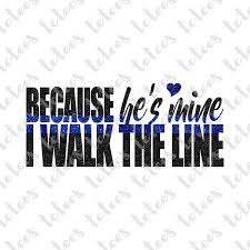 ttees meaning because he s mine i walk the line thin blue line law enforcement