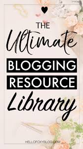 the ultimate blogging resource library hello foxy
