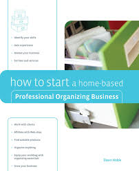 how to start a home based professional organizing business home