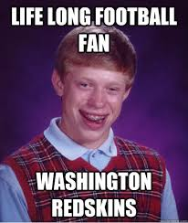 Funny Redskins Memes - life long football fan washington redskins bad luck brian