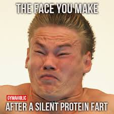Protein Fart Meme - the face you make after a silent protein fart these are the worst