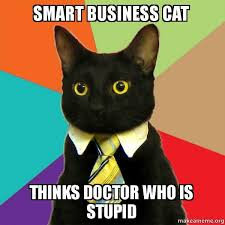 Stupid Cat Meme - smart business cat thinks doctor who is stupid business cat