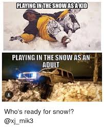 jeep snow meme playing in thesnow as a kid playing in the snow as an who s