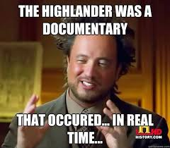Meme Documentary - the highlander was a documentary that occured in real time