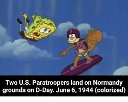 D Day Meme - two us paratroopers land on normandy grounds on d day june 6 1944