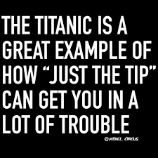 Just The Tip Meme - the titanic is a great exle of how just the tip can get you