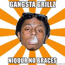Braces Meme - gangsta grillz niqqur no braces lil wayne meme meme generator