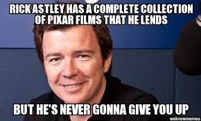 Never Gonna Give You Up Meme - rick astley rick astley has a complete collection of pixar films