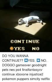 Continue Meme - continue yes no do you wanna continue yes no doggo gameover