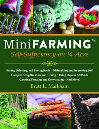 mini farming self sufficiency on 1 4 acre brett l markham