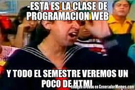 Meme Html - esta es la clase de programacion web y todo el semestre veremos un