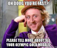 Doug Meme - oh doug you re fast please tell more about all your olympic gold