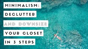 minimalism how to declutter u0026 downsize your closet in 3 steps