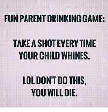 Meme Drinking Game - fun parent drinking game take a shot everytime your child whines