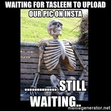 Meme Generator Upload - waiting for tasleem to upload our pic on insta still