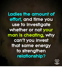 Cheating Men Meme - ladies the amount of effort and time you use to investigate wheiner