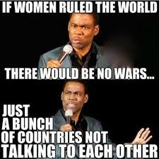 Funny Woman Memes - meme if women ruled the world