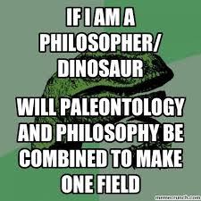 What If Dinosaur Meme - i am a philosopher dinosaur