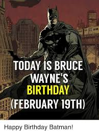 Batman Birthday Meme - today is bruce wayne s birthday february 19th titiiiiiiii happy