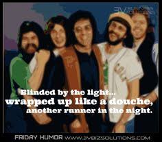 What Are The Lyrics To Blinded By The Light 3v Business Solutions Friday Humor Misheard Lyrics Funny