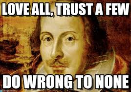 Shakespeare Meme - love all trust a few shakespeare meme on memegen
