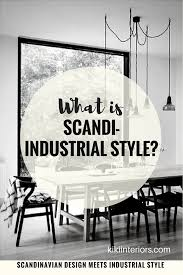 Industrial Style Home What Is U0027scandi Industrial U0027 Home Decor Style Interiorsbykiki Com