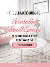 the ultimate guide to decorating small spaces 12 tips for making