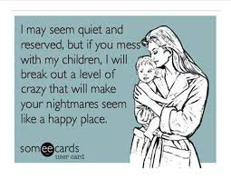 Love A Child Quotes by I May Seem Quiet And Reserved But If You Mess With My Children