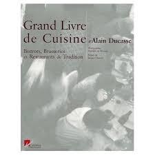 livre cuisine bistrot grand livre de cuisine d alain ducasse bistrots brasseries et