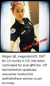 Emt Memes - get fire megan emt for la county in ca has been nominated for wcw