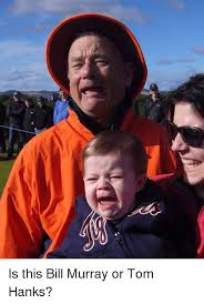 Murray Meme - is this bill murray or tom hanks meme on me me