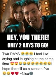 Hey You There Meme - hey you there only 2 days go two days i feel like crying