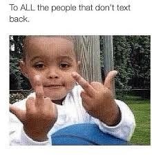 Text Back Meme - to all the people that don t text back texting meme on me me