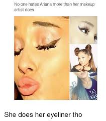 Eyeliner Meme - no one hates ariana more than her makeup artist does she does her