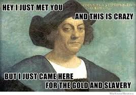 Christopher Meme - 14 columbus day memes that hilariously reveal the not so funny truth