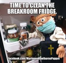 Workplace Memes - time to clean the breakroom fridge office humor funny meme work
