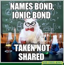 Chemistry Jokes Meme - names bond ionic bond my nerd y ness pinterest ionic bond