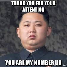 Funny Thanks Meme - thank you for your attention you are my number un kim jong fun
