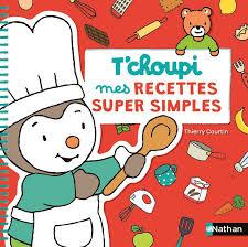 mes recettes de cuisine t choupi mes recettes simples thierry courtin