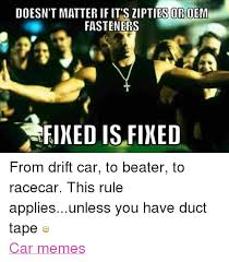 You Get A Car Meme - doesn t matter if it s or oem fasteners neixed is fixed from drift